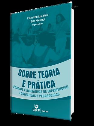 Sobre teoria e prática: ensaios e narrativas de experiências formativas e