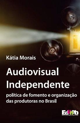 Audiovisual Independente no Brasil: Política de Fomento e organização das