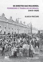 Os direitos das mulheres: feminismo e trabalho no Brasil (1917-1937)