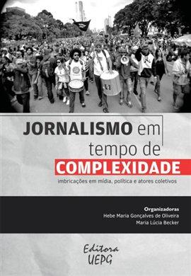 JORNALISMO EM TEMPO DE COMPLEXIDADE: imbricações em mídia, política e
