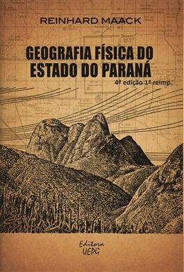 GEOGRAFIA FÍSICA DO ESTADO DO PARANÁ - 4. ed. - 1ª reimpressão