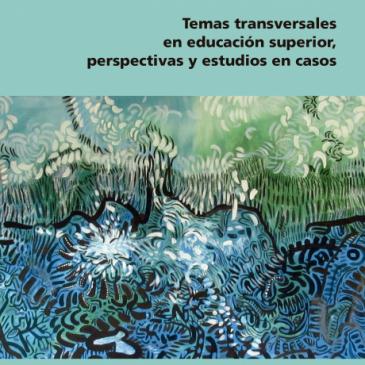 Temas transversales en educación superior, perspectivas y estudios en casos