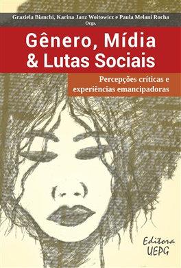 GÊNERO, MÍDIA & LUTAS SOCIAIS: percepções críticas e experiências emancipadoras
