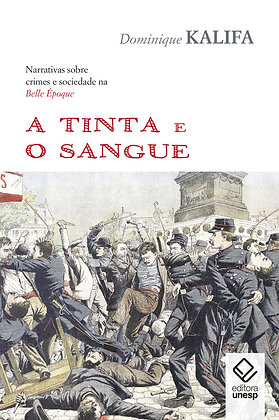 A tinta e o sangue: Narrativas sobre crimes e sociedade na Belle Époque