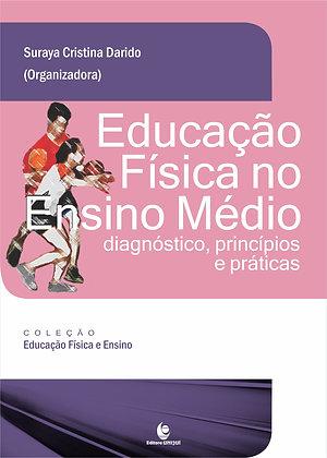 Educação Física no Ensino Médio - Diagnóstico, Princípios e Práticas