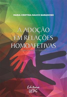A ADOÇÃO EM RELAÇÕES HOMOAFETIVAS - 2ª ed. ver. ampl.