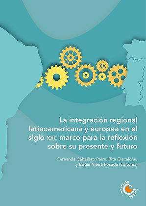 La integración regional latinoamericana y europea en el siglo XXI: marco para