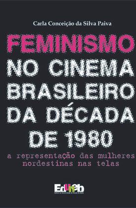 Feminismo no cinema brasileiro da década de 1980: a representação das mulheres