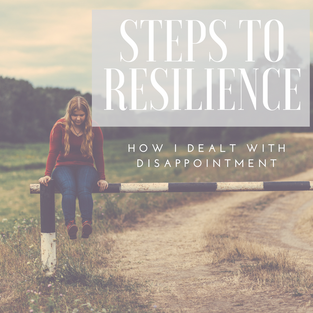 Resilience: How I Deal with Disappointment