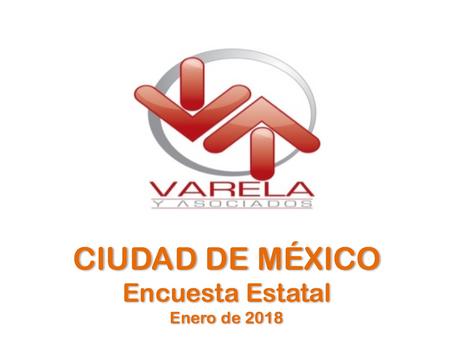 Encuesta 2018 Ciudad de México. Varela y Asociados para C&E