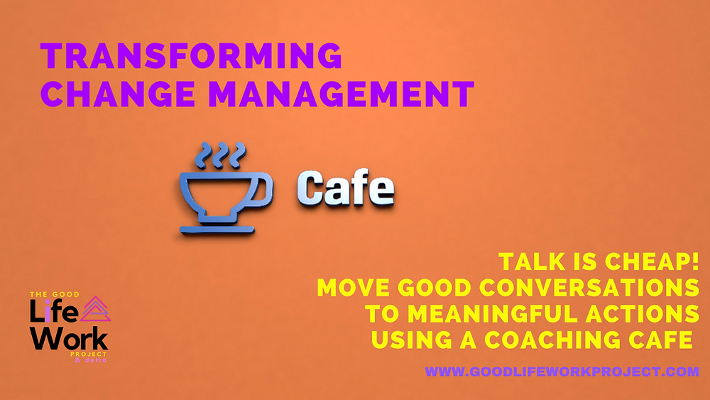 Talk is cheap Change Management Coaching Cafe