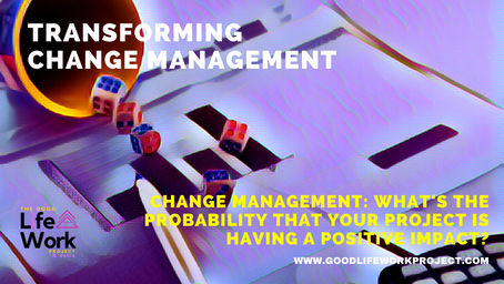 Change Management: what's the probability that your project is having a positive impact?