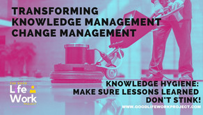 Change Management - Knowledge Hygiene: make sure Lessons Learned don't stink!