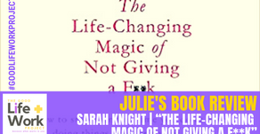 """Sarah Knight's """"The Life-Changing Magic of Not Giving a F**K"""":  The Good Life and Work Book Review."""