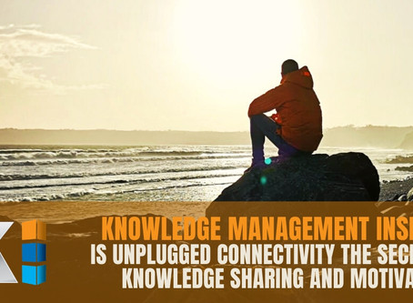 KM Insights: Is unplugged connectivity the secret to knowledge sharing and motivation?