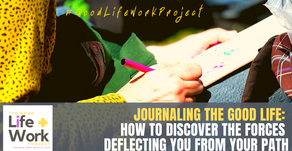 Journaling the Good Life: how to discover the forces deflecting you from your path