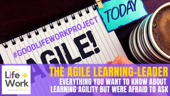Learning Agility & The Agile Learning-Leader