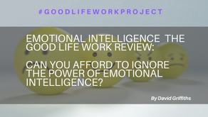 Good Life Work Project asks, can you afford to ignore the power of emotional intelligence?