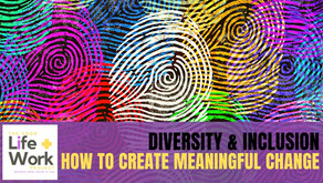 Diversity & Inclusion: how to create meaningful change