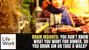 Brain Insights: you don't know what you want for dinner, do you drink gin or take a walk?