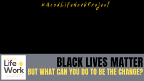 Black Lives Matter, but what can you do to be the change?