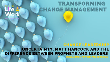 Change Leadership: Uncertainty, Matt Hancock and the difference between prophets and leaders