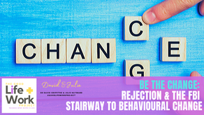 Be the change: rejection & the FBI Stairway to Behavioural Change