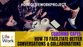Coaching Cafes: how to facilitate better conversations & collaborations