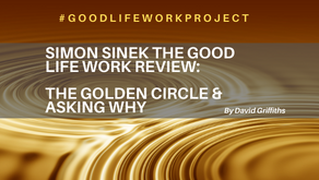 Simon Sinek the Good Life Work Review: The Golden Circle & Asking Why