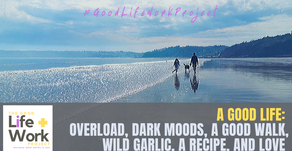 A Good Life: Overload, dark moods, a Good Walk, wild garlic, a recipe, and love