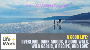 A Good Life: Overload, dark moods, a Good Walk, wild garlic, a recipe and love