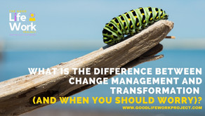 What is the difference between change management and transformation (and when should you worry)?