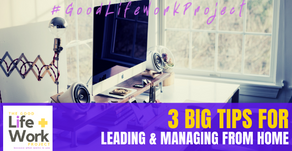 3 BIG Tips for Leading & Managing From Home