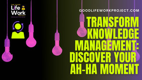 Transform Knowledge Management: discover your ah-ha moment