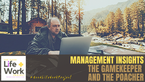 Management Insights: the Gamekeeper & the Poacher