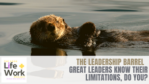 The Leadership Barrel | Great leaders know their limitations, do you?