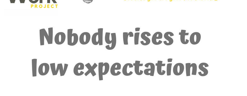 Do you rise to low expectations?