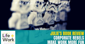 Rebel – Be the change   A Review of Corporate Rebels: Make Work More Fun