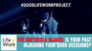 amygdala hijack and good decisions