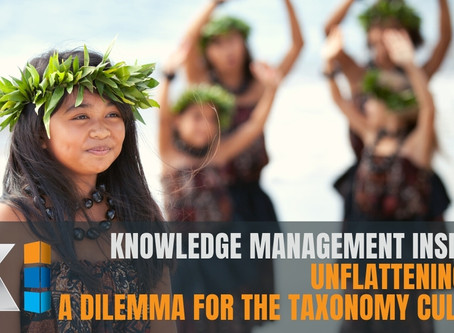 Knowledge Management Insights: unflattening KM, a dilemma for the taxonomy culture