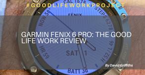 Garmin Fenix 6 Pro: The Good Life Work Review
