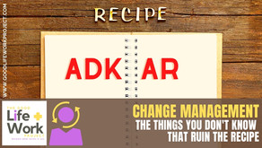 Change Management & ADKAR: the things you don't know that ruin the recipe