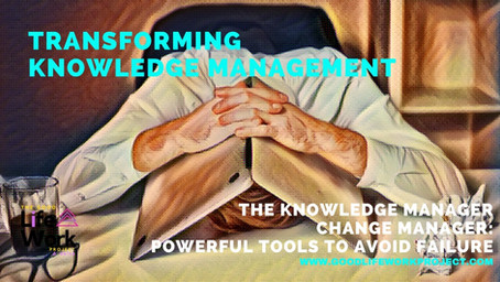 The Knowledge Manager Change Manager: Powerful tools to avoid failure