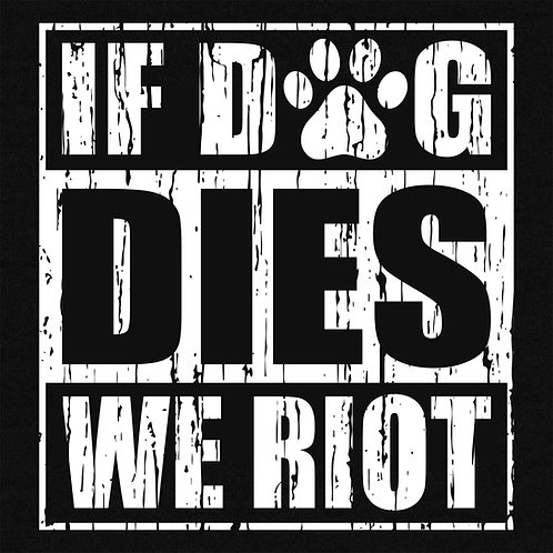 If Dog Dies We Riot