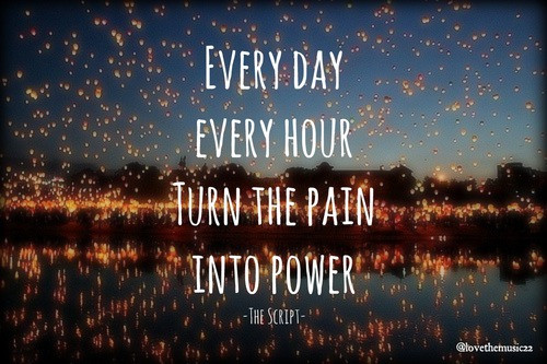 Every day every hour turn pain into that power - inspirational quote
