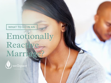 What to Do in an Emotionally Reactive Marriage