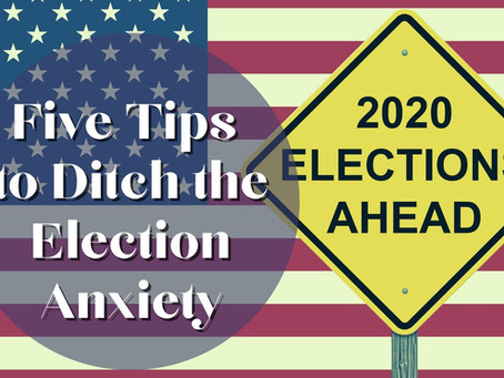 Five Tips to Ditch the Election Anxiety