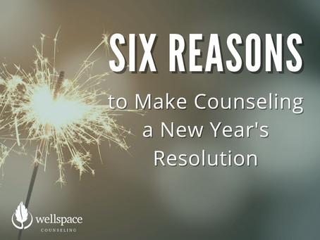 Six Reasons to Make Counseling a New Year's Resolution