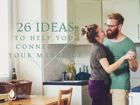 26 Ideas to Help You Connect in Your Marriage