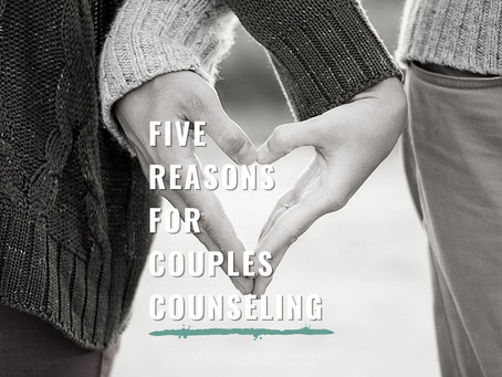Five Reasons for Couples Counseling